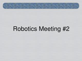Robotics Meeting #2
