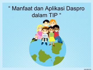 """"""" Manfaat dan Aplikasi Daspro dalam TIP """""""