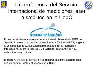 La conferencia del Servicio Internacional de mediciones láser a satélites en la UdeC