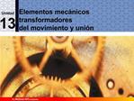 Elementos mec nicos transformadores del movimiento y uni n