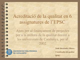 Acreditació de la qualitat en 6 assignatures de l'EPSC