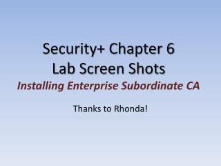 Security+ Chapter 6  Lab Screen Shots Installing Enterprise Subordinate  CA
