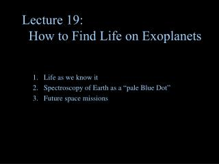 Lecture 19:      How to Find Life on Exoplanets