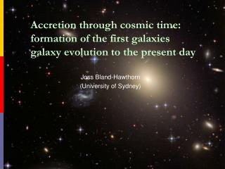 Accretion through cosmic time: formation of the first galaxies galaxy evolution to the present day