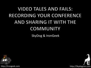 Video Tales and Fails: Recording your conference and sharing it with the community
