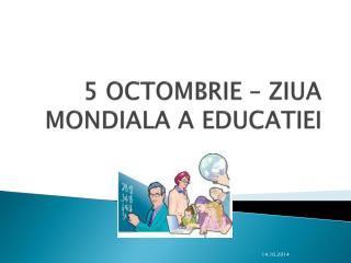 5 OCTOMBRIE – ZIUA MONDIALA A EDUCATIEI