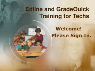 Edline and GradeQuick Training for Techs