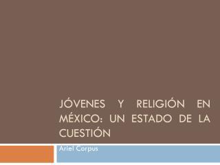 J�venes y religi�n en M�xico: un estado de la cuesti�n