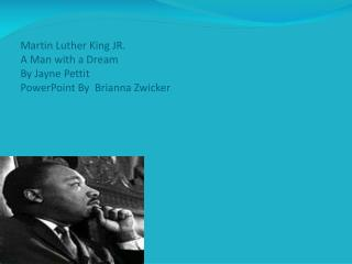 Martin Luther King JR. A Man with a Dream By Jayne Pettit PowerPoint By  Brianna Zwicker