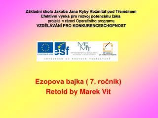 Ezopova bajka ( 7. ročník) Retold by Marek Vit