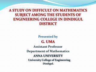 Presented by G. UMA Assistant Professor Department of Mathematics ANNA UNIVERSITY