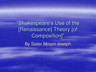 """""""Shakespeare's Use of the [Renaissance] Theory [of Composition]"""""""