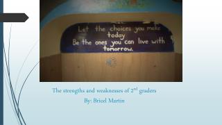 The strengths and weaknesses of 2 nd  graders By: Bricel Martin