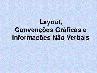Layout, Convenções Gráficas e Informações Não Verbais