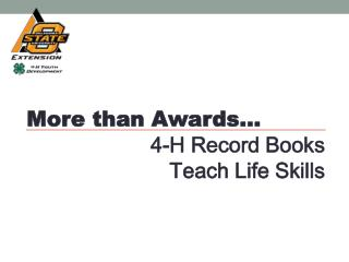 More than Awards… 4-H Record Books  	    Teach Life Skills