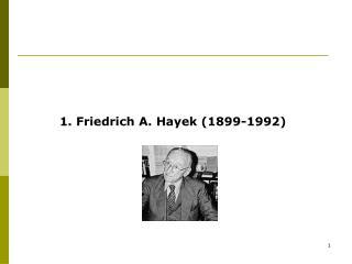 1.  Friedrich A. Hayek (1899-1992)
