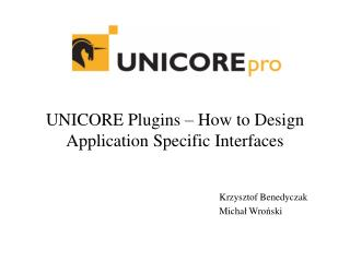UNICORE Plugins � How to Design Application Specific Interfaces