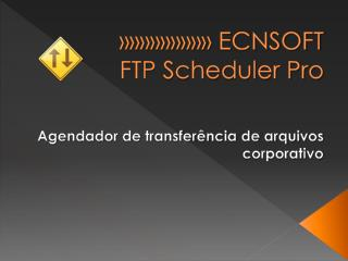 »»»»»»»»» ECNSOFT  FTP Scheduler Pro