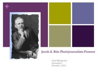 Jacob A.  Riis: Photojournalism Pioneer