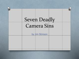 Seven Deadly Camera Sins