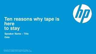 Ten reasons why tape is here  to stay