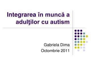 Integrarea  în muncă a adulţilor cu autism