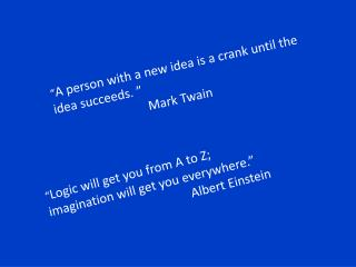 """ A person with a new idea is a crank until the idea succeeds. ""      		       Mark Twain"