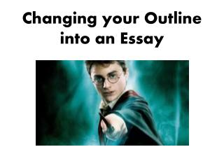Changing your Outline into an Essay