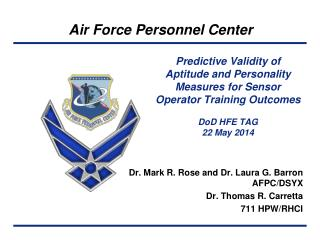 Dr. Mark R. Rose and Dr. Laura G. Barron AFPC/DSYX Dr. Thomas R.  C arretta 711 HPW/RHCI