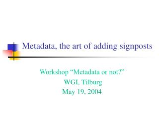 Metadata, the art of adding signposts