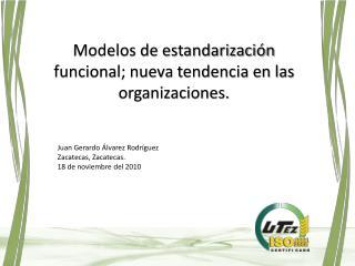 Modelos de estandarización funcional; nueva tendencia en las organizaciones.