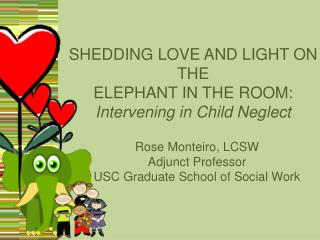 SHEDDING LOVE AND LIGHT ON THE ELEPHANT IN THE ROOM: Intervening in Child Neglect