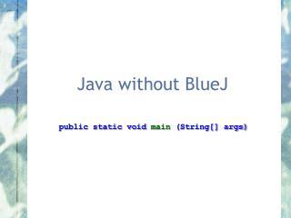 Java without BlueJ