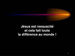J�sus est ressuscit� et cela fait toute la diff�rence au monde !