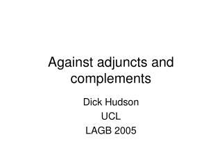 Against adjuncts and complements