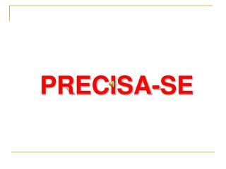 PRECISA-SE