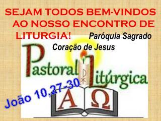 SEJAM TODOS BEM-VINDOS AO NOSSO ENCONTRO DE LITURGIA!        Paróquia Sagrado Coração de Jesus