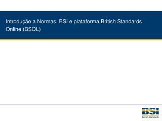 Introdução a Normas, BSI e plataforma British Standards Online (BSOL)