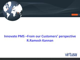 Innovate PMS –From our Customers' perspective R.Ramesh Kannan