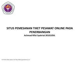 SITUS PEMESANAN TIKET PESAWAT ONLINE PADA PENERBANGAN Achmad Rifai Syahrial.30101056.