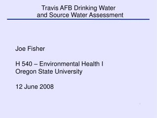 Joe Fisher H 540 – Environmental Health I Oregon State University 12 June 2008