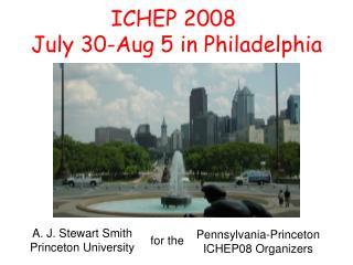 ICHEP 2008  July 30-Aug 5 in Philadelphia