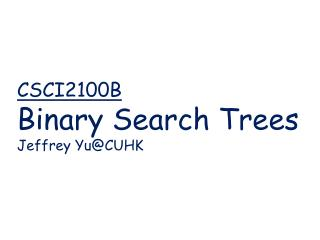 CSCI2100B   Binary Search Trees Jeffrey  Yu@CUHK