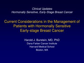 Harold J. Burstein, MD, PhD Dana-Farber Cancer Institute Harvard Medical School Boston, MA