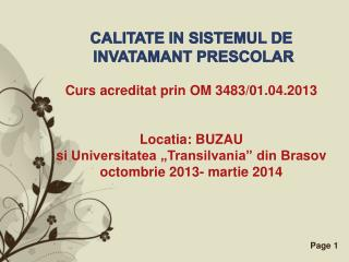 CALITATE  I N SISTEMUL DE I NV ATA M A NT PRE S COLAR Curs acreditat prin OM 3483/01.04.2013