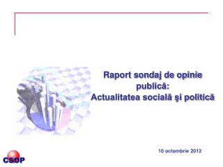 Raport sondaj de opinie publică: Actualitatea socială şi politică