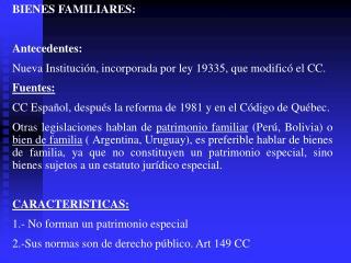 BIENES FAMILIARES: Antecedentes: Nueva Institución, incorporada por ley 19335, que modificó el CC.
