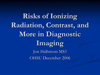 Risks of Ionizing Radiation, Contrast, and More in Diagnostic Imaging