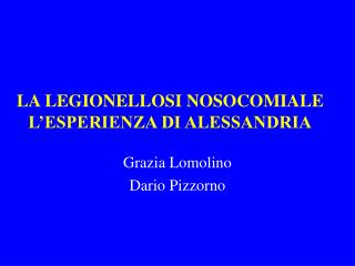 LA LEGIONELLOSI NOSOCOMIALE L'ESPERIENZA DI ALESSANDRIA