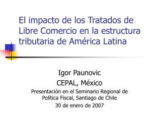 El impacto de los Tratados de Libre Comercio en la estructura tributaria de Am rica Latina